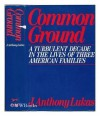 Common Ground: A Turbulent Decade in the Lives of Three American Families - J. Anthony Lukas, Anthony Lukas