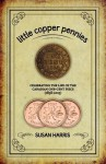 Little Copper Pennies: Celebrating the Life of the Canadian One-Cent Piece (1858-2012) - Susan Harris