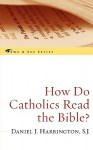 How Do Catholics Read the Bible? - Daniel J. Harrington S.J.