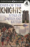 Days of the Knights: A Tale of Castles and Battles - Christopher Maynard