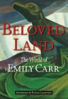 Beloved Land: The World of Emily Carr - Robin Laurence