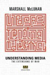 Understanding Media: The Extensions of Man - Marshall McLuhan, W. Terrence Gordon