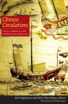 Chinese Circulations: Capital, Commodities, and Networks in Southeast Asia - Eric Tagliacozzo, Wen-chin Chang, Wang Gungwu, Anthony Reid