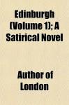Edinburgh (Volume 1); A Satirical Novel - Thomas Brown