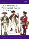 The American Provincial Corps 1775-84 - Philip R.N. Katcher