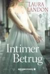 Intimer Betrug: Historischer Liebesroman (German Edition) - Laura Landon, Antje Althans