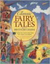 Classic Fairy Tales from the Brothers Grimm: Twelve Best-Loved Tales from the Master Storytellers - Nicola Baxter, Cathie Shuttleworth