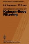 Mathematics of Kalman-Bucy Filtering - P.A. Ruymgaart, Tsu T. Soong