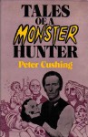 Tales of a Monster Hunter - Bram Stoker, Robert Bloch, Peter Haining, James Blish, Michael Arlen, Josef Nesvadba, Peter Cushing, Gertrude Bacon, Arthur Conan Doyle, Alexandre Dumas