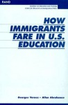 How Immigrants Fare in U.S. Education - Georges Vernez, Allan F. Abrahamse