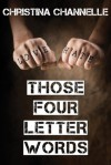 Those Four Letter Words - Christina Channelle