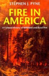 Fire in America: A Cultural History of Wildland and Rural Fire - Stephen J. Pyne, William Cronon
