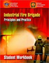 Industrial Fire Brigade: Principles and Practice, Student Workbook - International Association of Fire Chiefs, Various