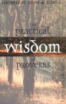 The Practical Wisdom Of Proverbs - Louis Goldberg