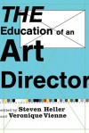 The Education of an Art Director - Steven Heller, Veronique Vienne, Vicki Morgan, Louise Fili, Kim Hastreiter, Peter Buchanan-Smith, Roger Black, Alex Bogusky, Laetitia Wolff, Gail Anderson, Emily Schrubbe-Potts, Ken Carbone, Robert Priest, Peggy Northrop