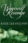Werewolf Revenge - Katie Lee O'Guinn