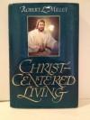 Christ-Centered Living - Robert L. Millet
