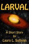 Larval - Laura L. Sullivan