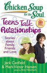 Chicken Soup for the Soul: Teens Talk Relationships: Stories about Family, Friends, and Love - Jack Canfield, Mark Victor Hansen, Amy Newmark