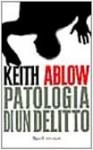 Patologia di un delitto - Keith Ablow, Francesco Bruno