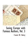 Seeing Europe with Famous Authors, Vol. 3 - Francis W. Halsey