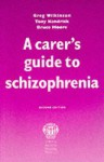 Carer's Guide to Schizophrenia - Tony Kendrick, Bruce Moore