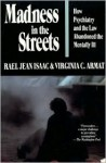 Madness In The Streets: How Psychiatry And The Law Abandoned The Mentally Ill - Rael Jean Isaac