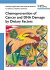 Chemoprevention of Cancer and DNA Damage by Dietary Factors - Siegfried Knasmuller, Ian Johnson, David DeMarini, Clarissa Gerhauser