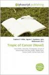 Tropic of Cancer (Novel - Frederic P. Miller, Agnes F. Vandome, John McBrewster