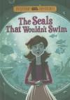 The Seals That Wouldn't Swim - Steve Brezenoff, Marcos Calo