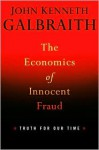 The Economics of Innocent Fraud: Truth for Our Time - John Kenneth Galbraith
