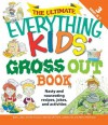 The Ultimate Everything Kids' Gross Out Book: Nasty and nauseating recipes, jokes and activitites (The Everything® Kids Series) - Beth L. Blair, Jennifer Ericsson