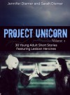 Project Unicorn, Volume 1: 30 Young Adult Short Stories Featuring Lesbian Heroines - Sarah Diemer, Jennifer Diemer