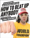 How to Beat Up Anybody: An Instructional and Inspirational Karate Book by the World Champion - Judah Friedlander