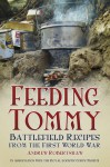 Feeding Tommy: Battlefield Recipes from the First World War - Andrew Robertshaw