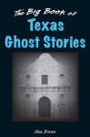 The Big Book of Texas Ghost Stories (Big Book of Ghost Stories) - Alan Brown