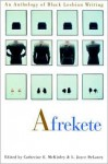 Afrekete: An Anthology of Black Lesbian Writing - Catherine E. McKinley, L. Joyce DeLaney, Carolivia Herron, Jewelle Gomez, Jamika Ajalon, Jackie Goldsby, Pat Parker, Michelle Cliff, Linda Villarosa, Cynthia Bond, Melanie Hope, Sharee Nash, Audre Lorde, Evelyn C. White, Sapphire, Jocelyn Maria Taylor, Helen Elaine Lee, J