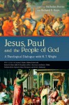 Jesus, Paul and the People of God: A Theological Dialogue with N. T. Wright - Nicholas Perrin, Richard B. Hays