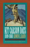 Kit Carson Days, 1809-1868, Vol 1: Adventures in the Path of Empire, Volume 1 (Revised Edition) - Edwin L. Sabin, Marc Simmons