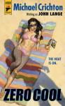 Zero Cool (Hard Case Crime) - Michael Crichton, John Lange