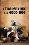 A Trained Dog Is a Good Dog - Jan Meyer