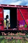 The Color of Bone - Carol Weekes