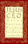 Jesus, CEO: Using Ancient Wisdom for Visionary Leadership - Laurie Beth Jones