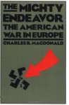 The Mighty Endeavor: The American War In Europe - Charles B. MacDonald