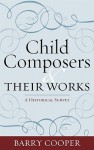 Child Composers and Their Works: A Historical Survey - Barry Cooper
