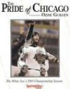 The Pride of Chicago: The White Sox 2005 Championship Season - Sporting News Magazine