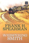 Whispering Smith - Frank H. Spearman