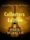 Last Plane out of Paris: Collectors Edition - Paul Moxham