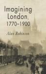 Imagining London, 1770-1900 - Alan Robinson