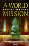 A World Mission: Canadian Protestantism and the Quest for a New International Order, 1918-1939 - Robert A. Wright